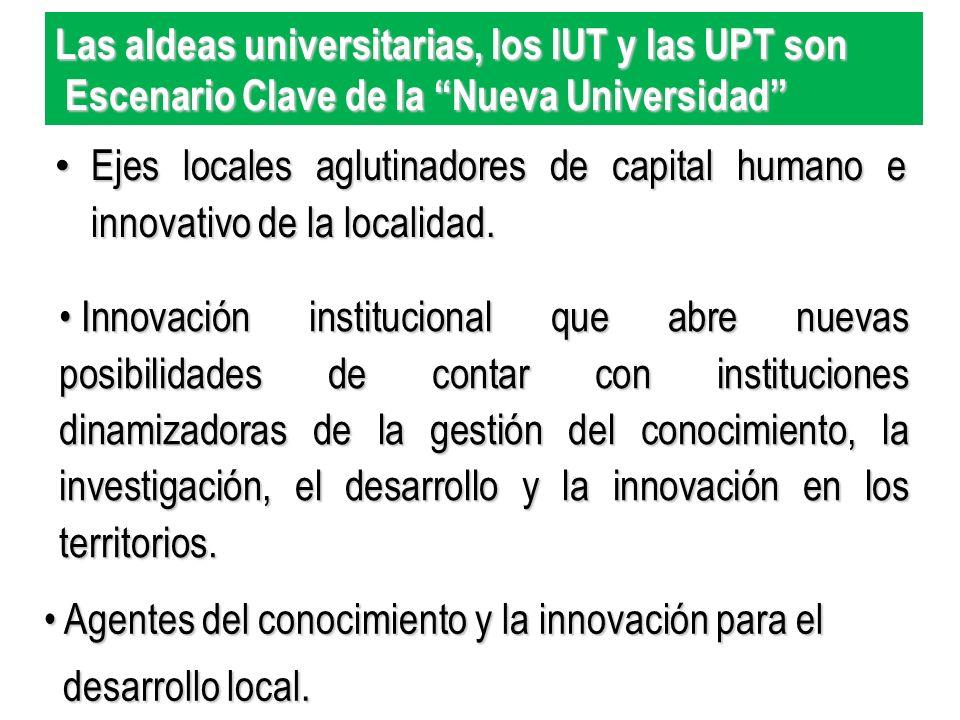 Las aldeas universitarias, los IUT y las UPT son Escenario Clave de la Nueva Universidad Escenario Clave de la Nueva Universidad Ejes locales aglutina