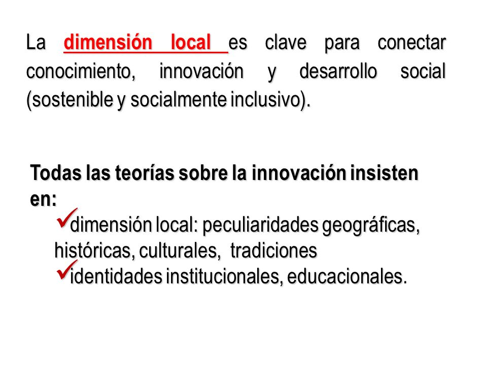 La dimensión local es clave para conectar conocimiento, innovación y desarrollo social (sostenible y socialmente inclusivo). Todas las teorías sobre l