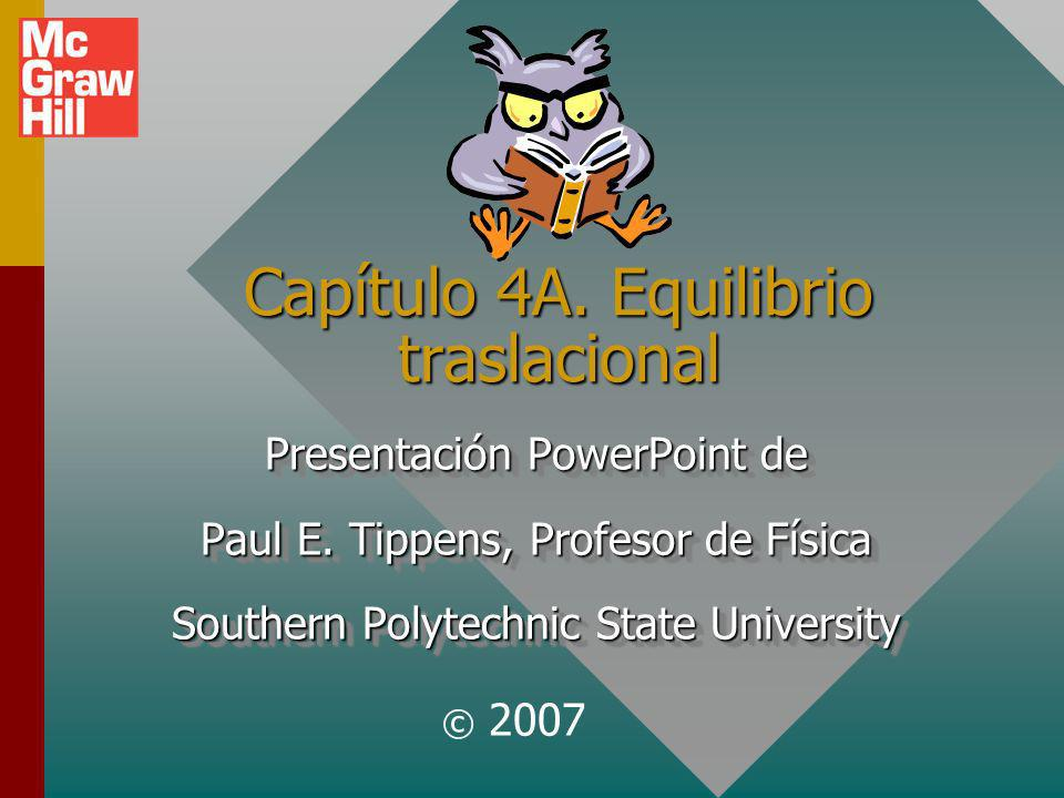 Capítulo 4A.Equilibrio traslacional Presentación PowerPoint de Paul E.