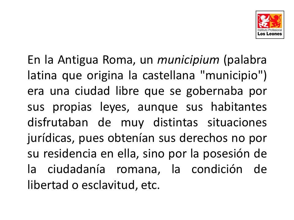 En la Antigua Roma, un municipium (palabra latina que origina la castellana