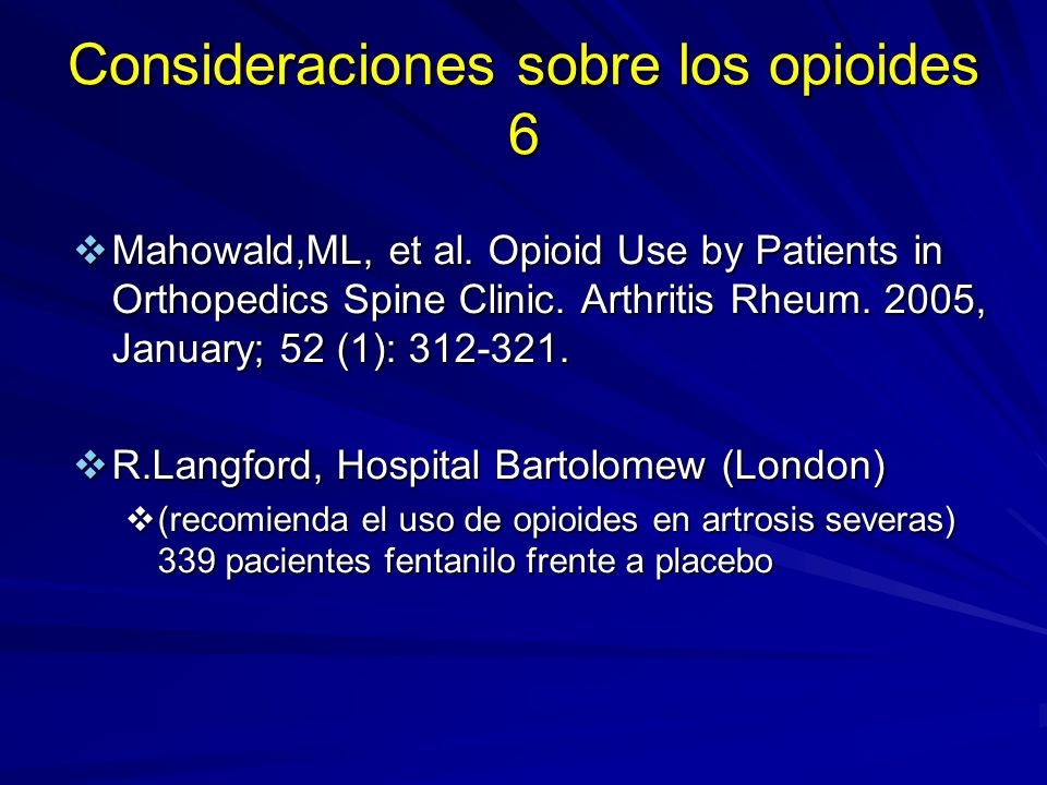 Consideraciones sobre los opioides 6 Mahowald,ML, et al. Opioid Use by Patients in Orthopedics Spine Clinic. Arthritis Rheum. 2005, January; 52 (1): 3