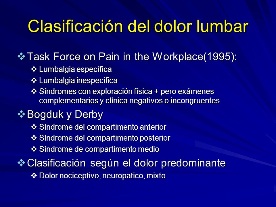 Clasificación del dolor lumbar Task Force on Pain in the Workplace(1995): Task Force on Pain in the Workplace(1995): Lumbalgia específica Lumbalgia es