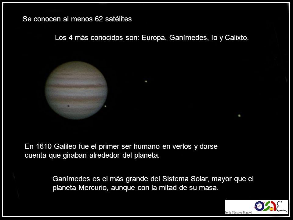 Se conocen al menos 62 satélites Los 4 más conocidos son: Europa, Ganímedes, Io y Calixto. En 1610 Galileo fue el primer ser humano en verlos y darse