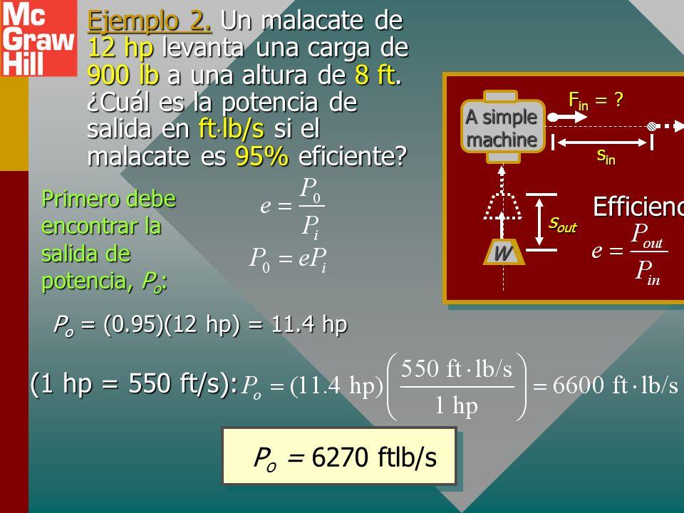 Potencia y eficiencia Dado que la potencia es trabajo por unidad de tiempo, se puede escribir Máquina simple s in s out W F in = ? W Eficiencia La efi