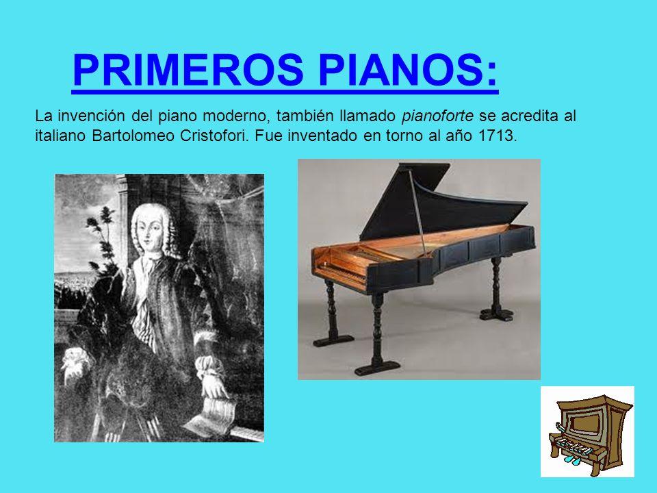 La invención del piano moderno, también llamado pianoforte se acredita al italiano Bartolomeo Cristofori. Fue inventado en torno al año 1713. PRIMEROS