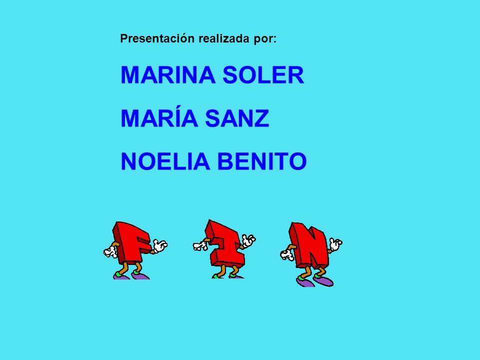 Presentación realizada por: MARINA SOLER MARÍA SANZ NOELIA BENITO
