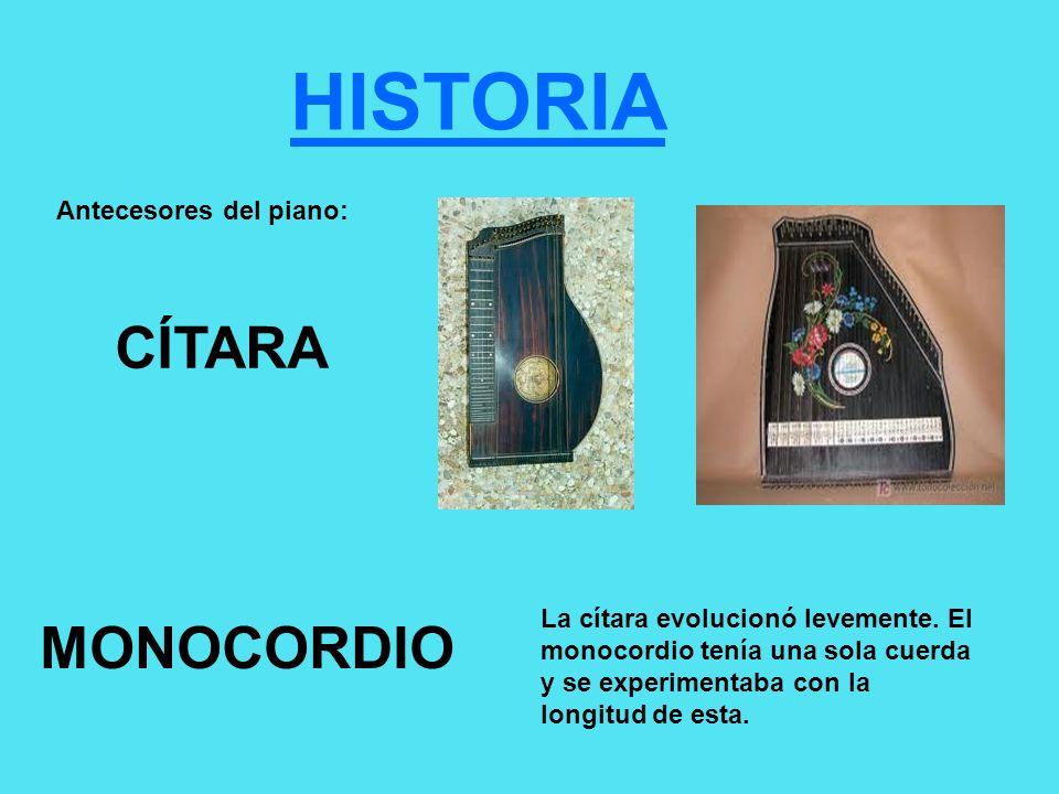 HISTORIA Antecesores del piano: CÍTARA MONOCORDIO La cítara evolucionó levemente. El monocordio tenía una sola cuerda y se experimentaba con la longit