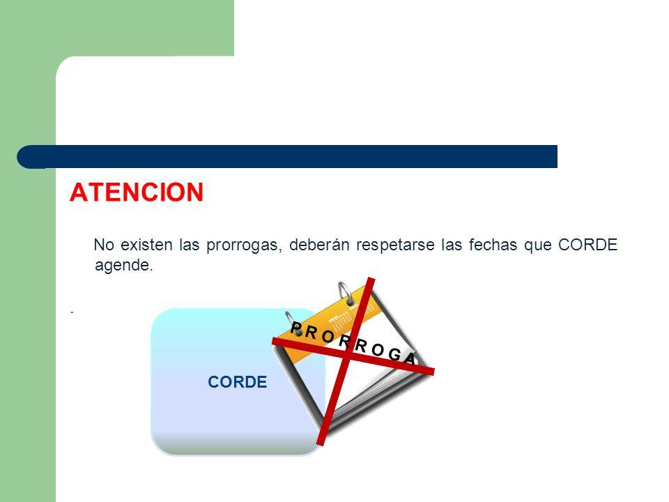 ATENCION No existen las prorrogas, deberán respetarse las fechas que CORDE agende.. P R O R R O G A
