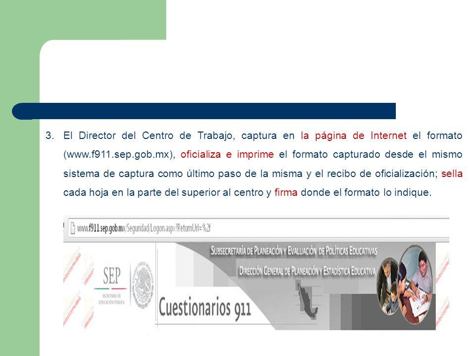3.El Director del Centro de Trabajo, captura en la página de Internet el formato (www.f911.sep.gob.mx), oficializa e imprime el formato capturado desd