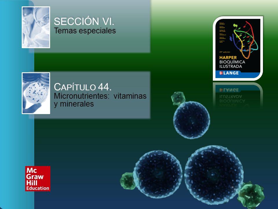 SECCIÓN VI. Temas especiales C APÍTULO 44. Micronutrientes: vitaminas y minerales