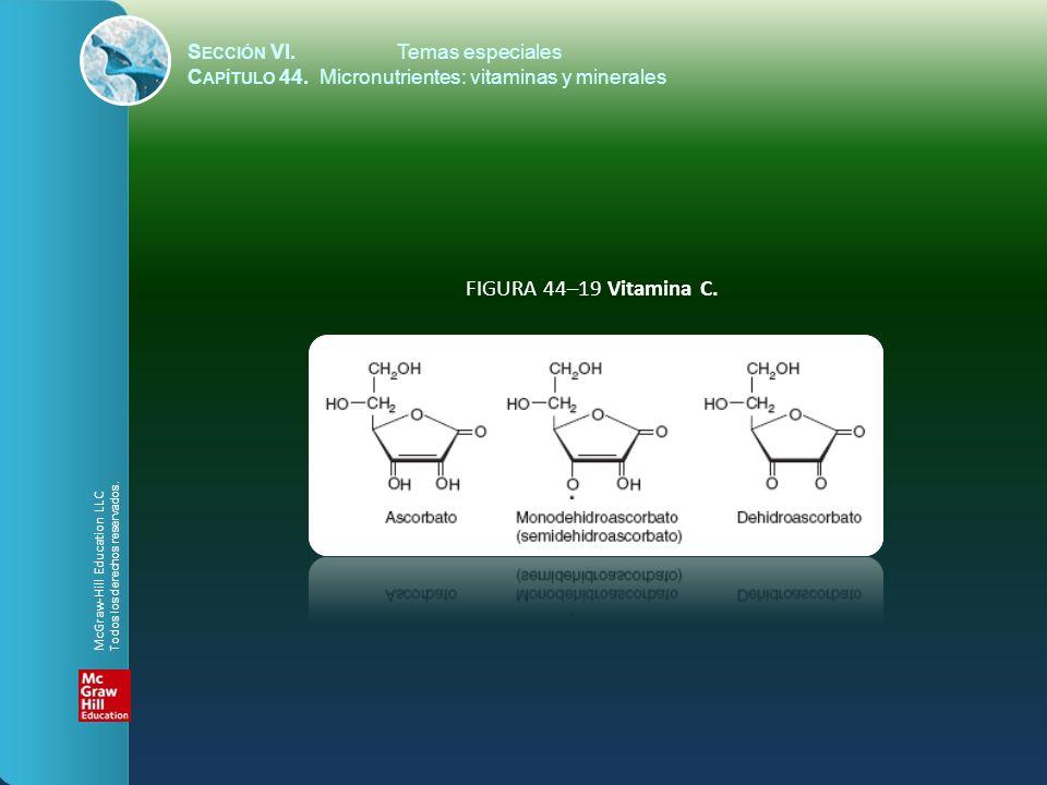 S ECCIÓN VI.Temas especiales C APÍTULO 44. Micronutrientes: vitaminas y minerales FIGURA 44–19 Vitamina C. McGraw-Hill Education LLC Todos los derecho