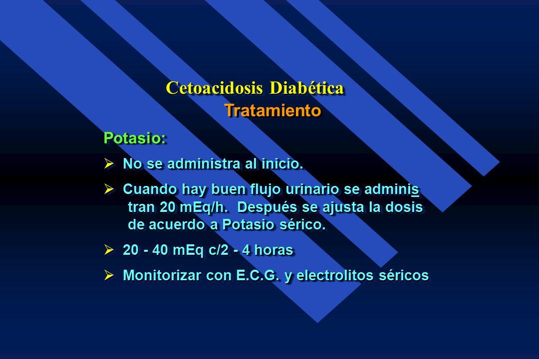 Tratamiento Cetoacidosis Diabética Líquidos: Solución salina isotónica 500 - 1000 ml./h. Solución salina isotónica 500 - 1000 ml./h. de acuerdo a esta