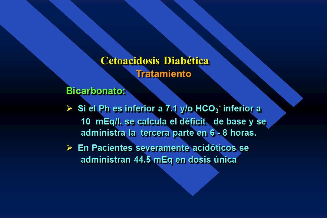 Tratamiento Cetoacidosis Diabética Potasio: No se administra al inicio. No se administra al inicio. Cuando hay buen flujo urinario se adminis Cuando h