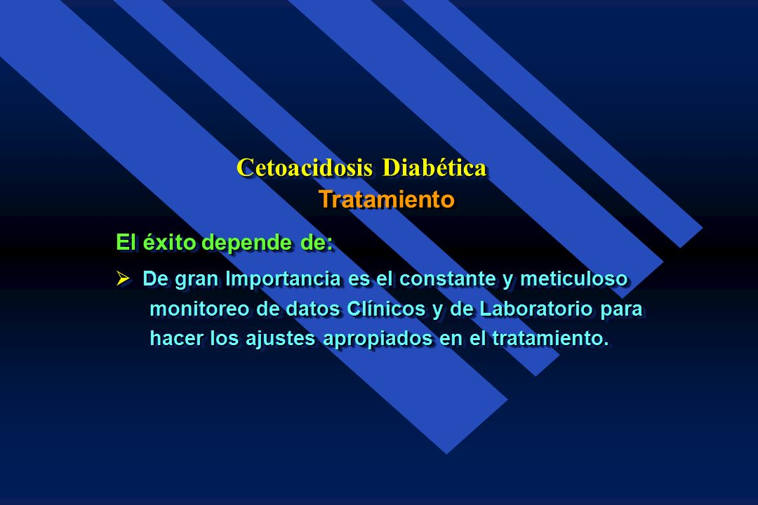 Tratamiento Cetoacidosis Diabética El éxito depende de: Uso racional de la Insulina. Uso racional de la Insulina. Corrección de la Deshidratación. Cor