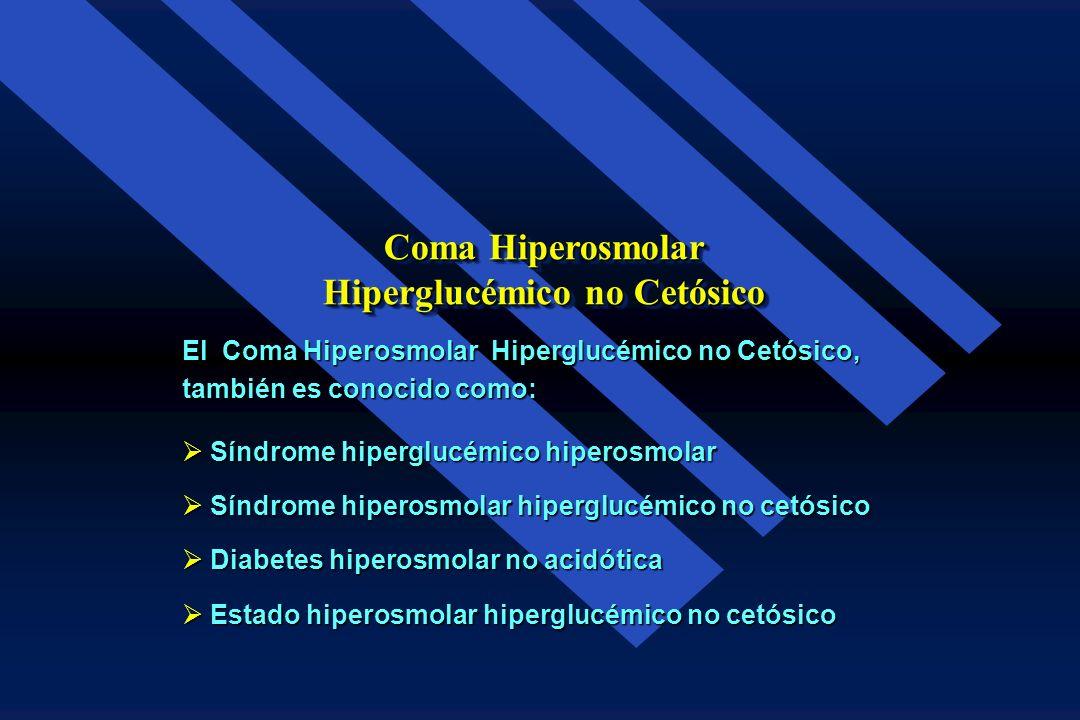 Coma Hiperosmolar Hiperglucémico no Cetósico El Síndrome de coma Hiperosmolar Hiperglucémico no cetósico vió la luz en 1957 cuando Sament y Schwartz p