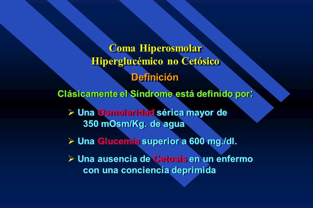Coma Hiperosmolar Hiperglucémico no Cetósico El Coma Hiperosmolar Hiperglucémico no Cetósico, también es conocido como: Síndrome hiperglucémico hipero