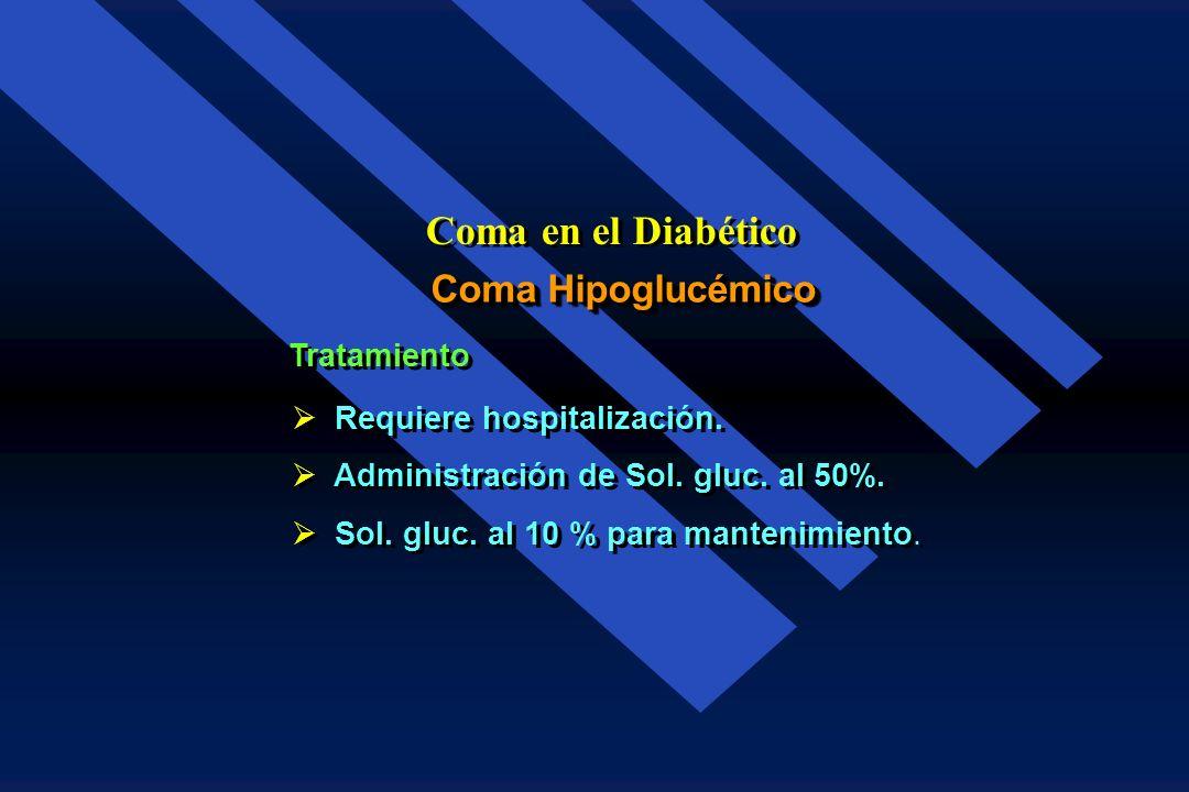 Coma Hipoglucémico Coma en el Diabético Tríada de Whipple Glucemia inferior a 45 - 50 mg/100 ml. 35 - 45 mg/100 ml. Síntomas compatibles con el Diagnó