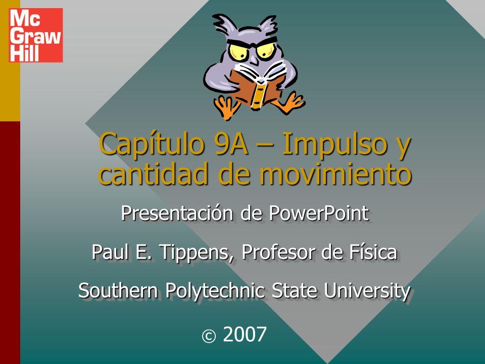 Capítulo 9A – Impulso y cantidad de movimiento Presentación de PowerPoint Paul E.