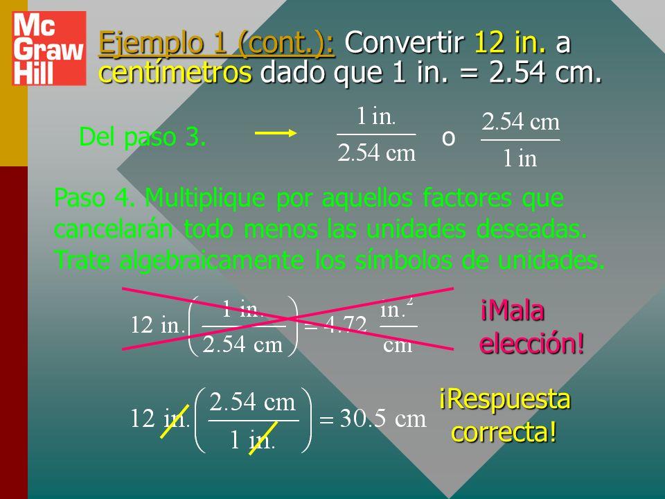 Ejemplo 1: Convertir 12 in. a centímetros dado que 1 in. = 2.54 cm. Paso 1: Escriba la cantidad a convertir. 12 in. Paso 2. Defina cada unidad en térm