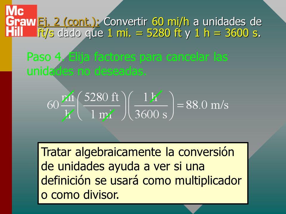 Ej. 2 (cont): Convertir 60 mi/h a unidades de km/s dado que 1 mi. = 5280 ft y 1 h = 3600 s. Paso 3. Para cada definición, forme dos factores de conver