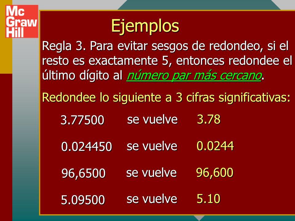 Regla 2. Si el resto es mayor que 5, aumente el dígito final por 1. Redondee lo siguiente a 3 cifras significativas: Ejemplos 2.3452 0.08757 23,650.01