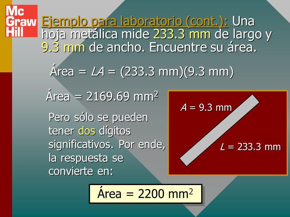Ejemplo de laboratorio: Una hoja metálica mide 233.3 mm de largo y 9.3 mm de ancho. Encuentre su área. Note que la precisión de cada medida está a la