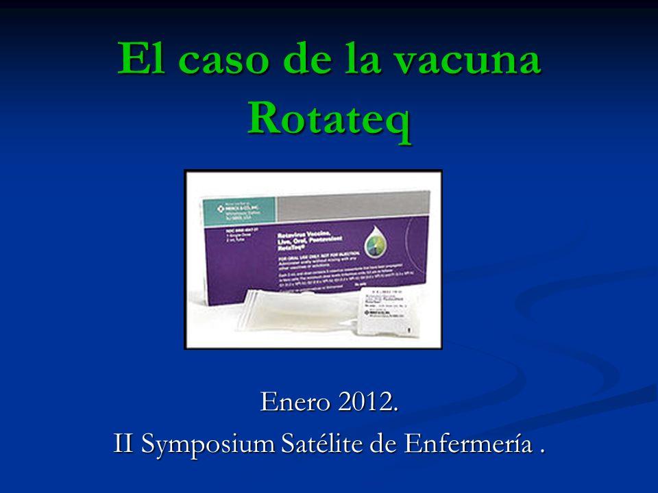 El caso de la vacuna Rotateq Enero 2012. II Symposium Satélite de Enfermería.