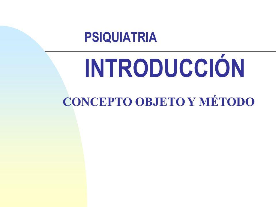 PSIQUIATRIA INTRODUCCIÓN CONCEPTO OBJETO Y MÉTODO