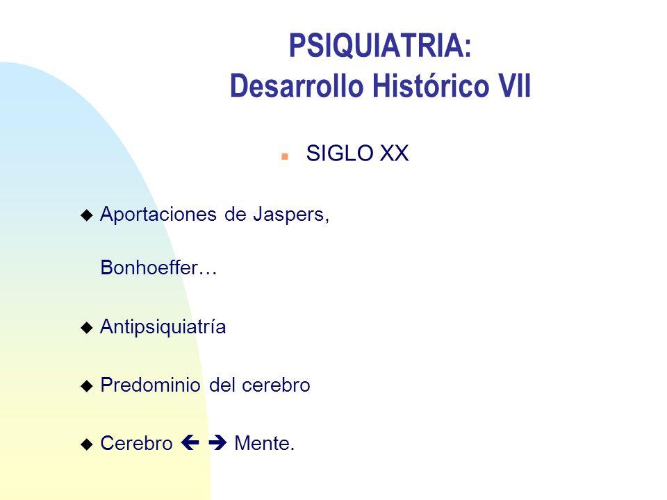 PSIQUIATRIA: Desarrollo Histórico VII n SIGLO XX u Aportaciones de Jaspers, Bonhoeffer… u Antipsiquiatría u Predominio del cerebro u Cerebro Mente.