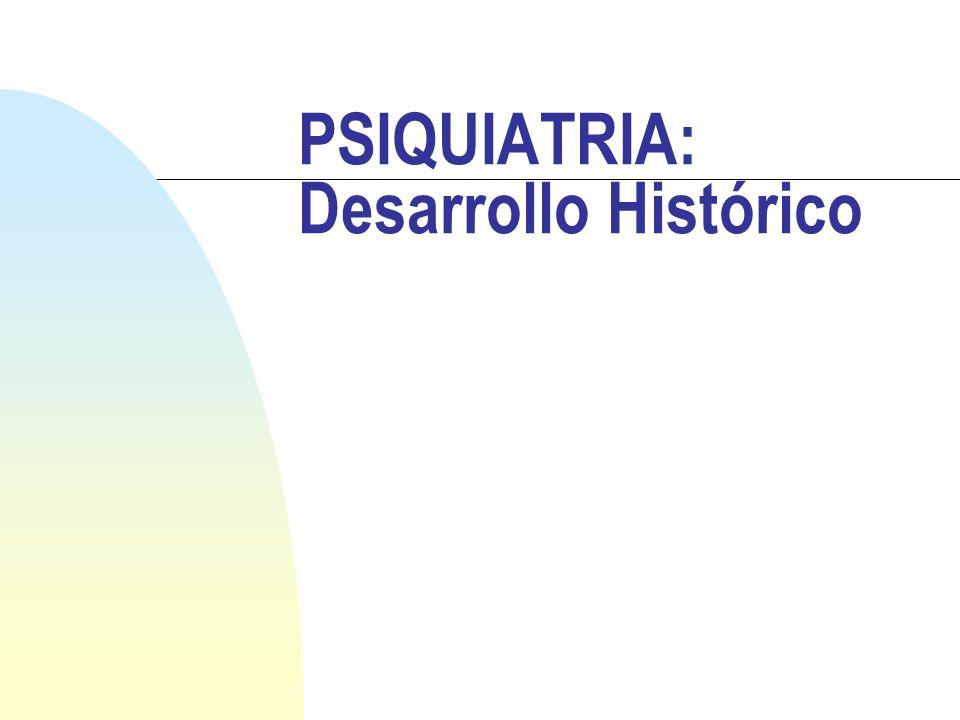 PSIQUIATRIA: Desarrollo Histórico I n La locura / Enf mental / Alt Psíquica, es tan antigua como la humanidad, en el n Ámbito de lo misterioso y sacro.