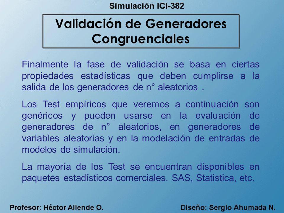 Finalmente la fase de validación se basa en ciertas propiedades estadísticas que deben cumplirse a la salida de los generadores de n° aleatorios. Los
