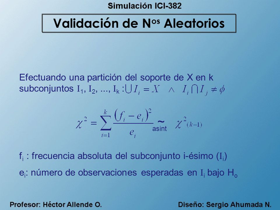 Efectuando una partición del soporte de X en k subconjuntos I 1, I 2,..., I k : f i : frecuencia absoluta del subconjunto i-ésimo ( I i ) e i : número
