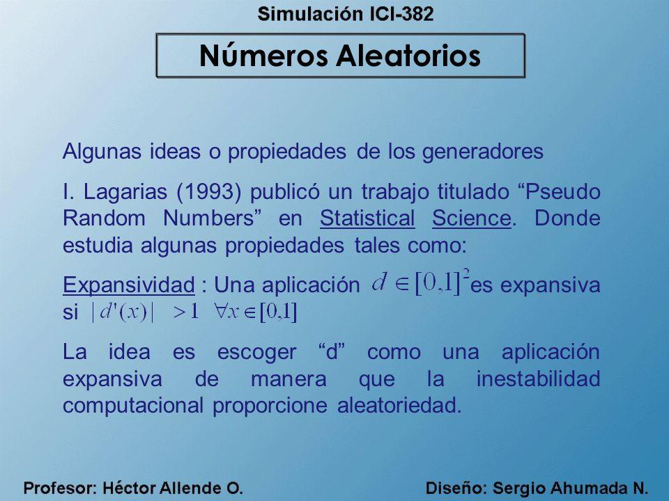 Algunas ideas o propiedades de los generadores I. Lagarias (1993) publicó un trabajo titulado Pseudo Random Numbers en Statistical Science. Donde estu