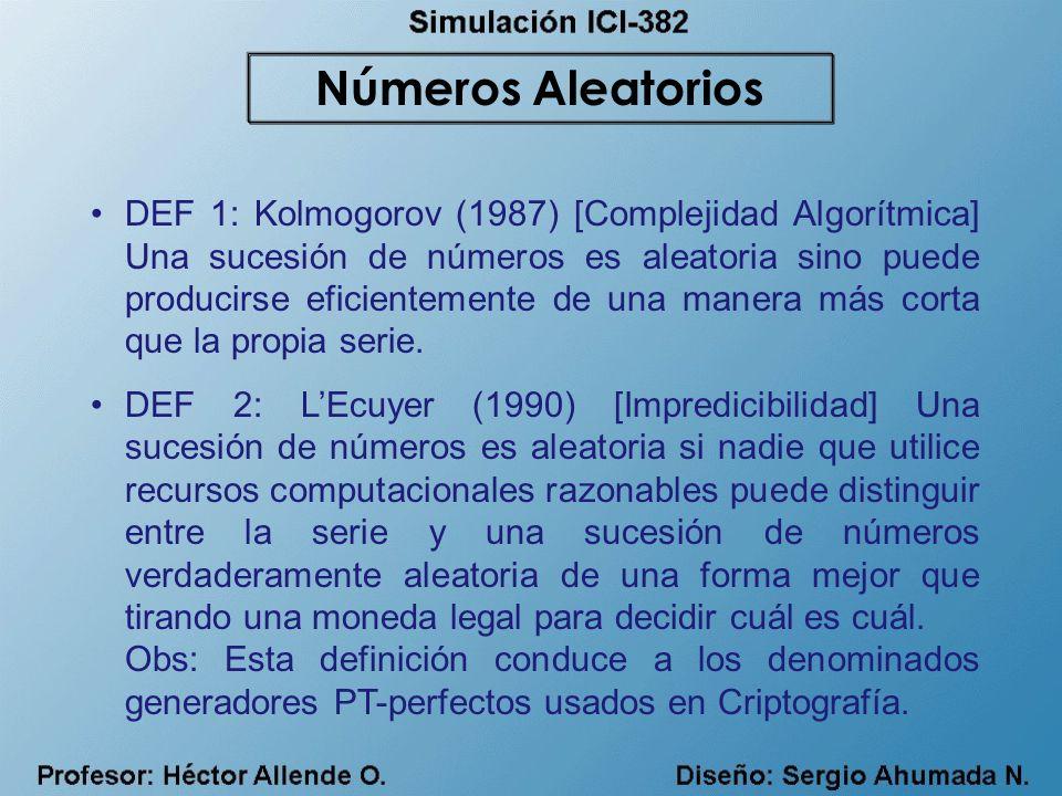 DEF 1: Kolmogorov (1987) [Complejidad Algorítmica] Una sucesión de números es aleatoria sino puede producirse eficientemente de una manera más corta q