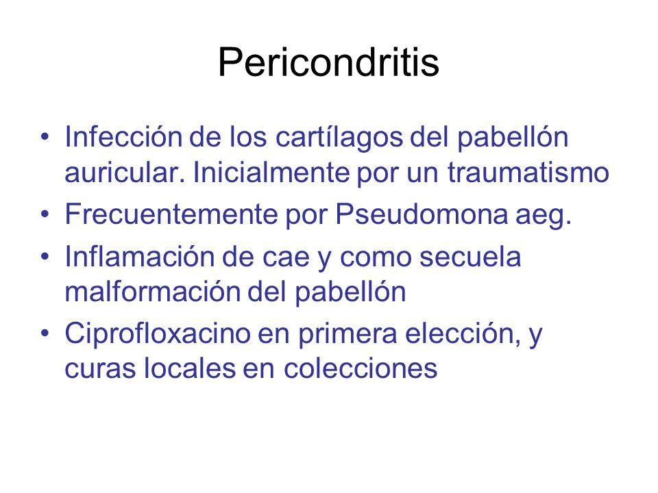 Pericondritis Infección de los cartílagos del pabellón auricular. Inicialmente por un traumatismo Frecuentemente por Pseudomona aeg. Inflamación de ca