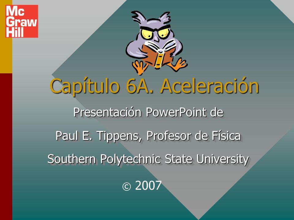 Capítulo 6A.Aceleración Presentación PowerPoint de Paul E.