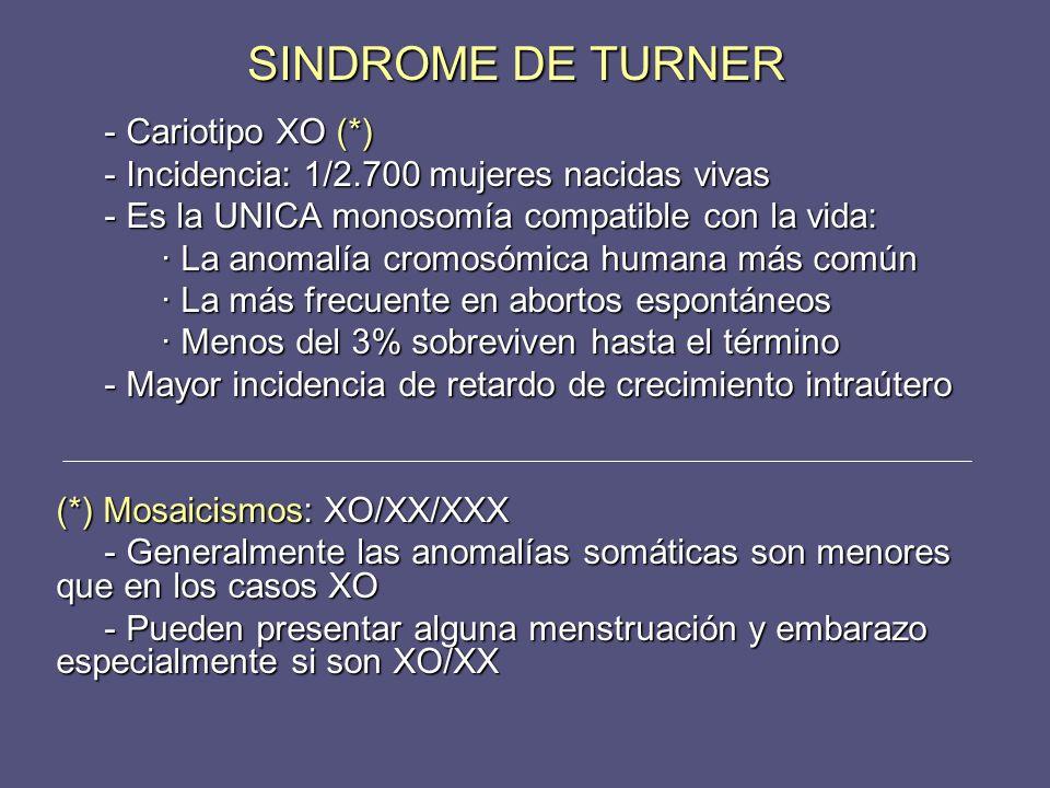 - Cariotipo XO (*) - Cariotipo XO (*) - Incidencia: 1/2.700 mujeres nacidas vivas - Incidencia: 1/2.700 mujeres nacidas vivas - Es la UNICA monosomía