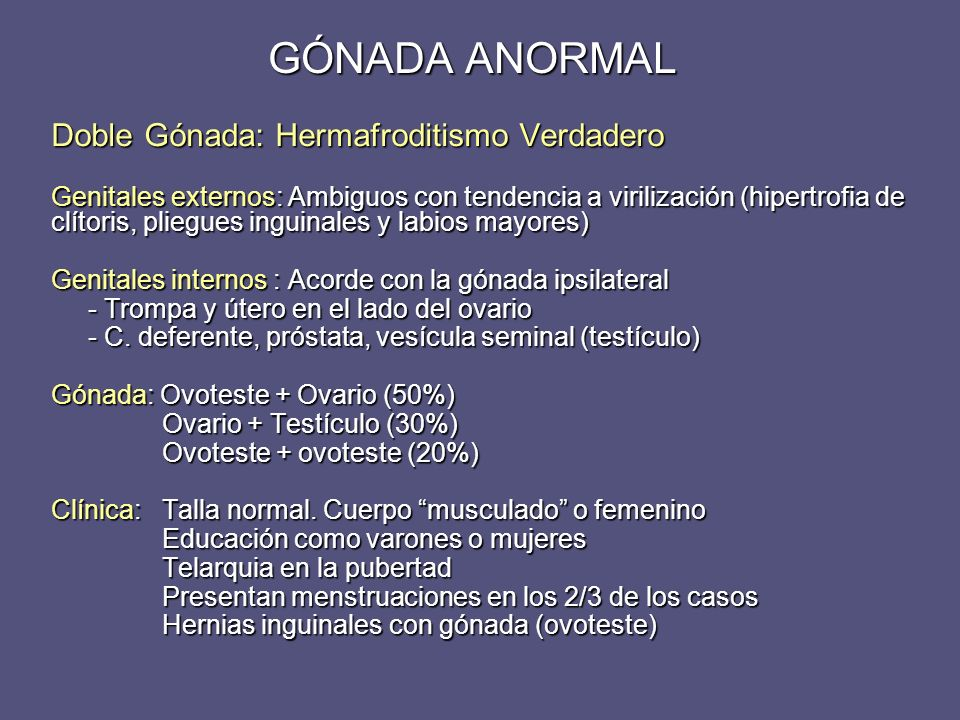 Doble Gónada: Hermafroditismo Verdadero Genitales externos: Ambiguos con tendencia a virilización (hipertrofia de clítoris, pliegues inguinales y labi