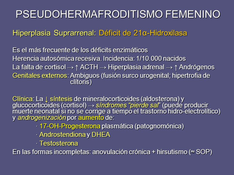 Hiperplasia Suprarrenal: Déficit de 21α-Hidroxilasa Es el más frecuente de los déficits enzimáticos Herencia autosómica recesiva. Incidencia: 1/10.000