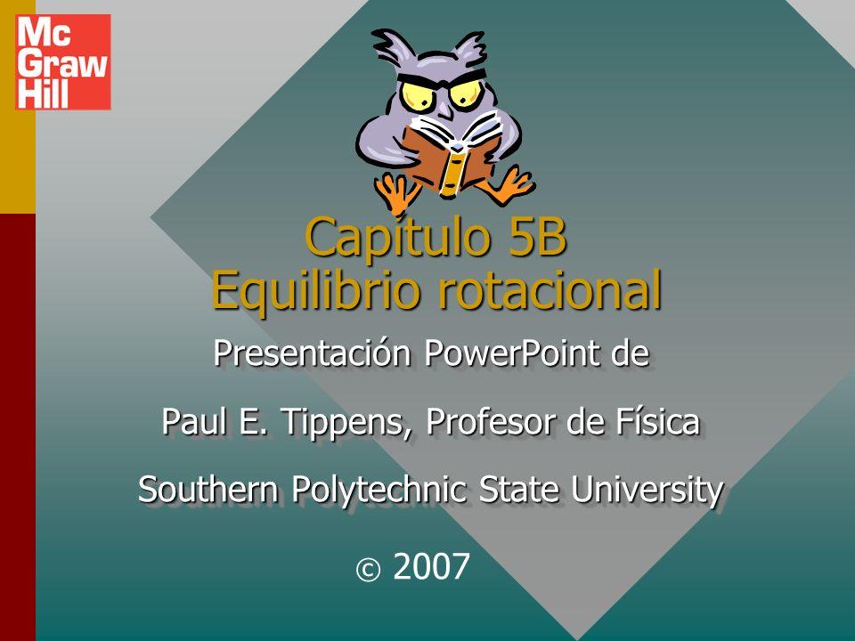 Capítulo 5B Equilibrio rotacional Presentación PowerPoint de Paul E.
