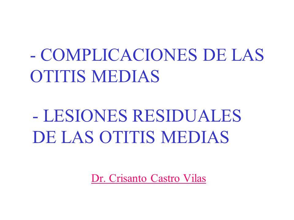 COMPLICACIONES DE LAS OTITIS MEDIAS -INTRATEMPORALES: * MASTOIDITIS COALESCENTE (Mastoiditis aguda coalescente) * LABERINTITIS * PETROSITIS * PARÁLISIS FACIAL