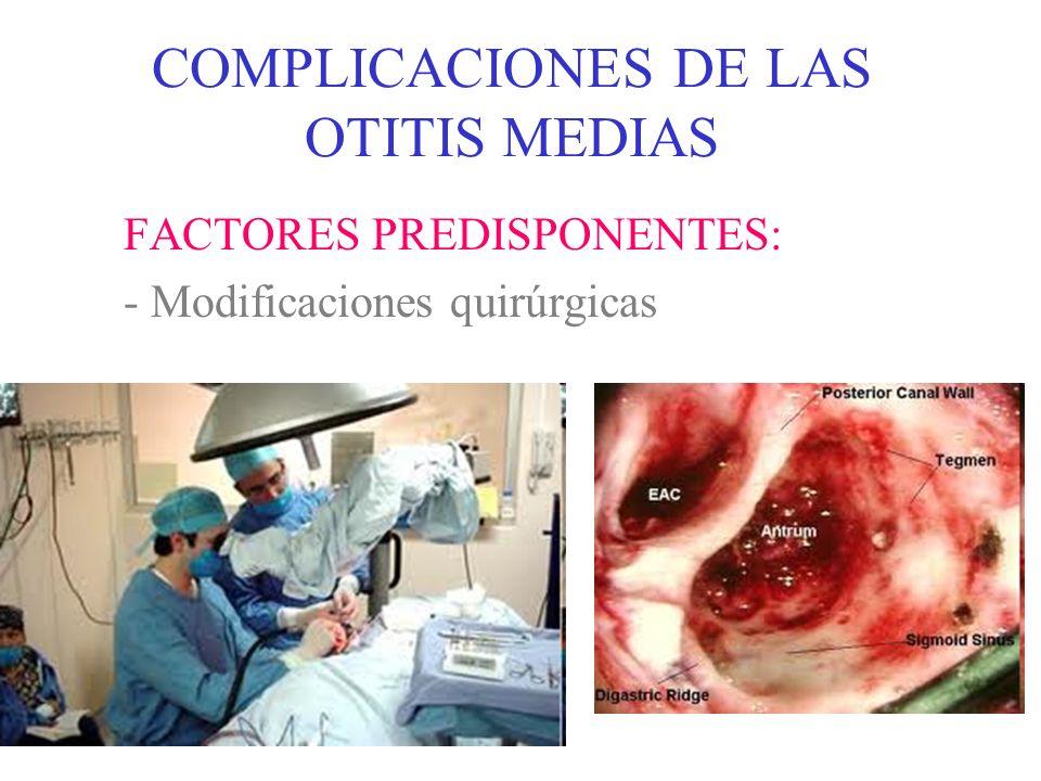 COMPLICACIONES DE LAS OTITIS MEDIAS FACTORES PREDISPONENTES: -Tipo de otitis (aguda o crónica) En adultos: más frecuente en O.M.C.