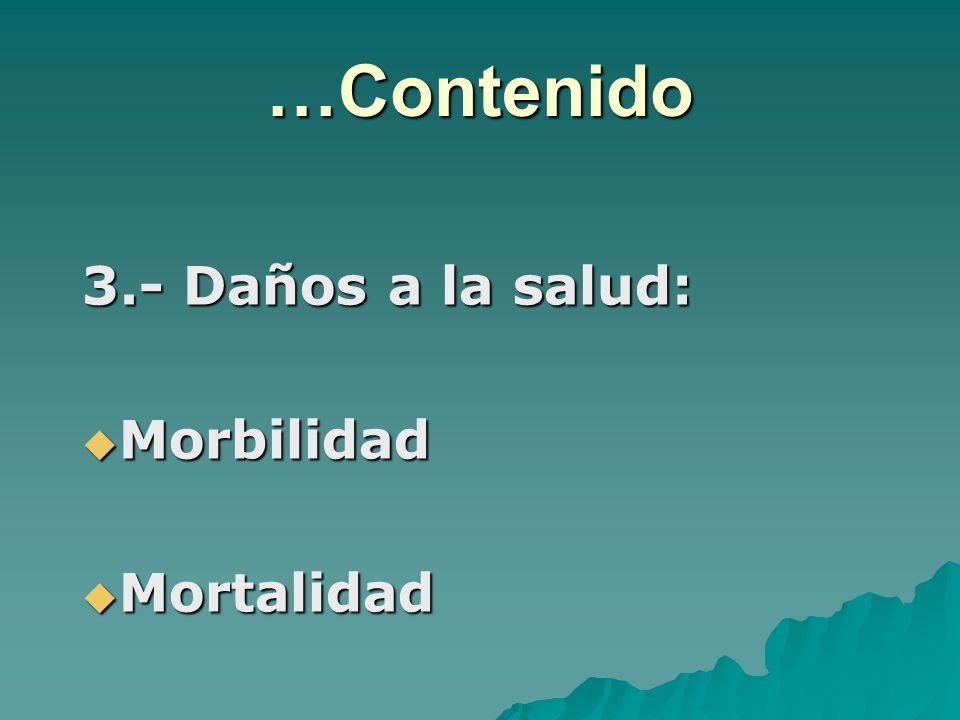 …Contenido 3.- Daños a la salud: Morbilidad Morbilidad Mortalidad Mortalidad