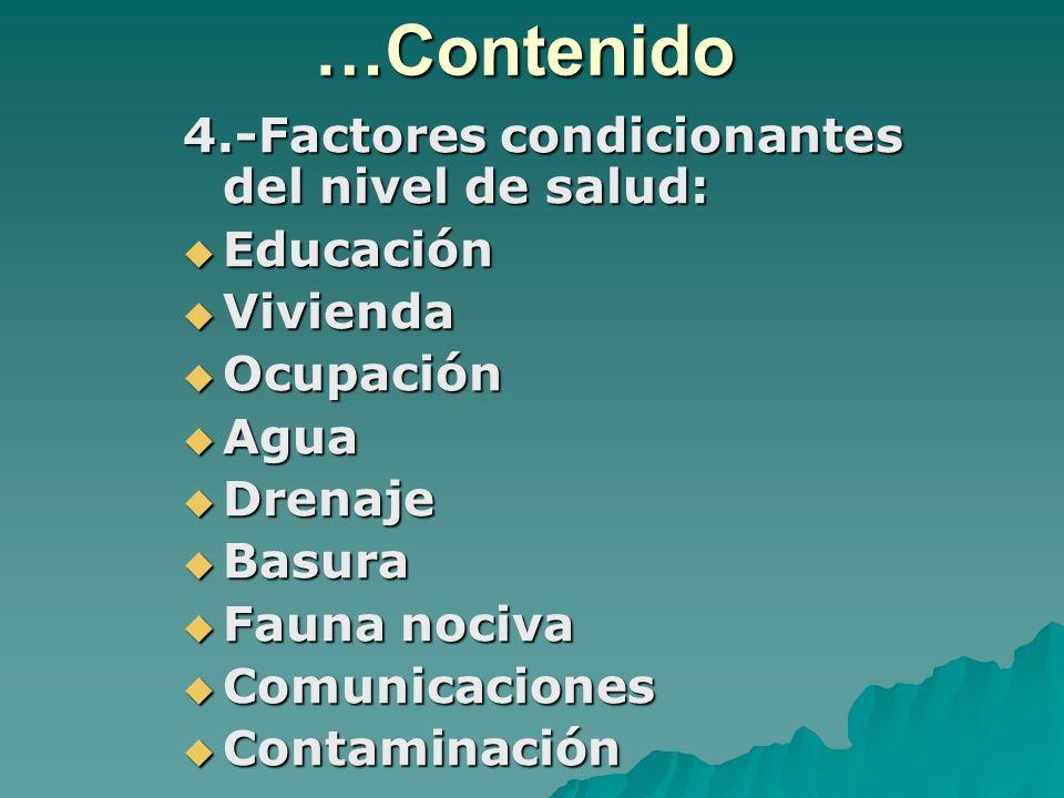 …Contenido 4.-Factores condicionantes del nivel de salud: Educación Educación Vivienda Vivienda Ocupación Ocupación Agua Agua Drenaje Drenaje Basura B