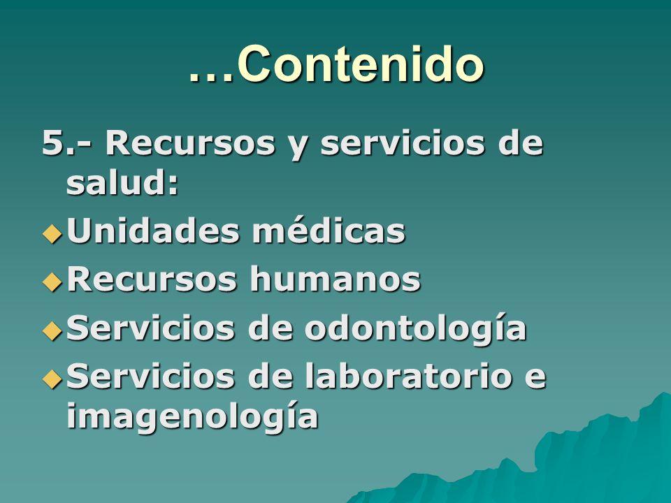 …Contenido 5.- Recursos y servicios de salud: Unidades médicas Unidades médicas Recursos humanos Recursos humanos Servicios de odontología Servicios d