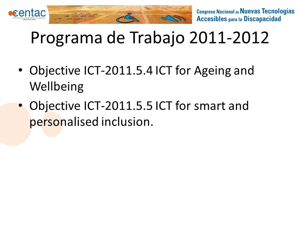 Programa de Trabajo 2011-2012 Objective ICT-2011.5.4 ICT for Ageing and Wellbeing Objective ICT-2011.5.5 ICT for smart and personalised inclusion.