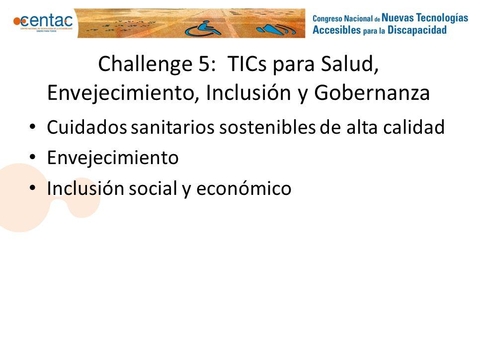 Challenge 5: TICs para Salud, Envejecimiento, Inclusión y Gobernanza Cuidados sanitarios sostenibles de alta calidad Envejecimiento Inclusión social y