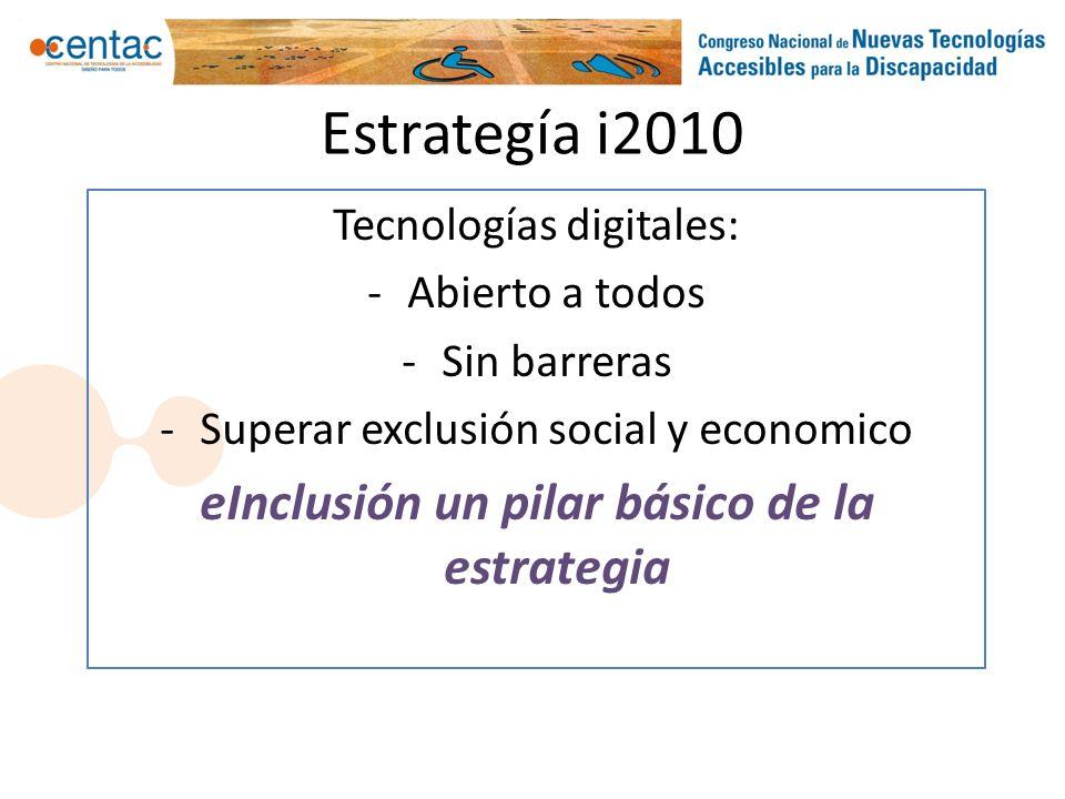 Estrategía i2010 Tecnologías digitales: -Abierto a todos -Sin barreras -Superar exclusión social y economico eInclusión un pilar básico de la estrateg