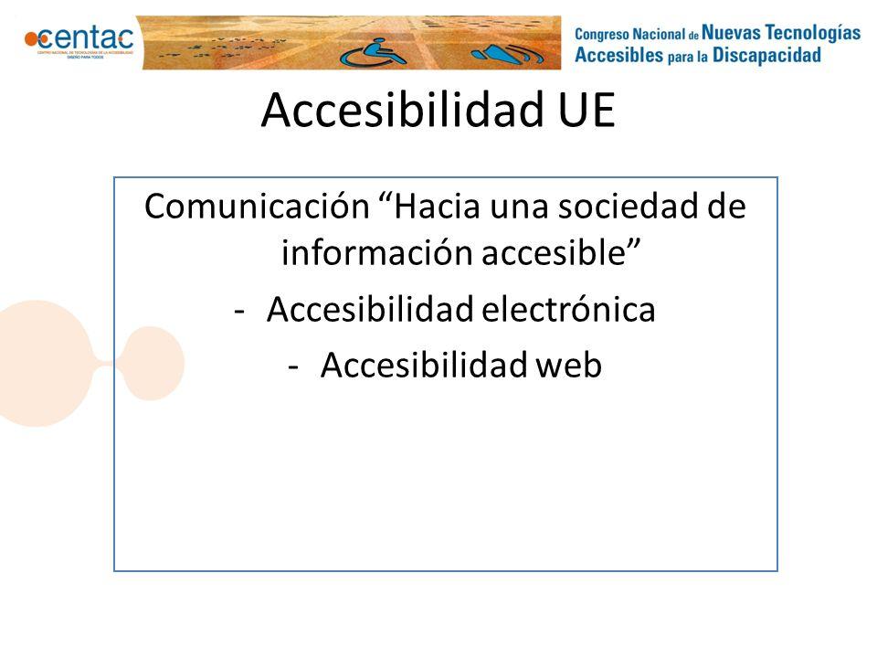 Accesibilidad UE Comunicación Hacia una sociedad de información accesible -Accesibilidad electrónica -Accesibilidad web