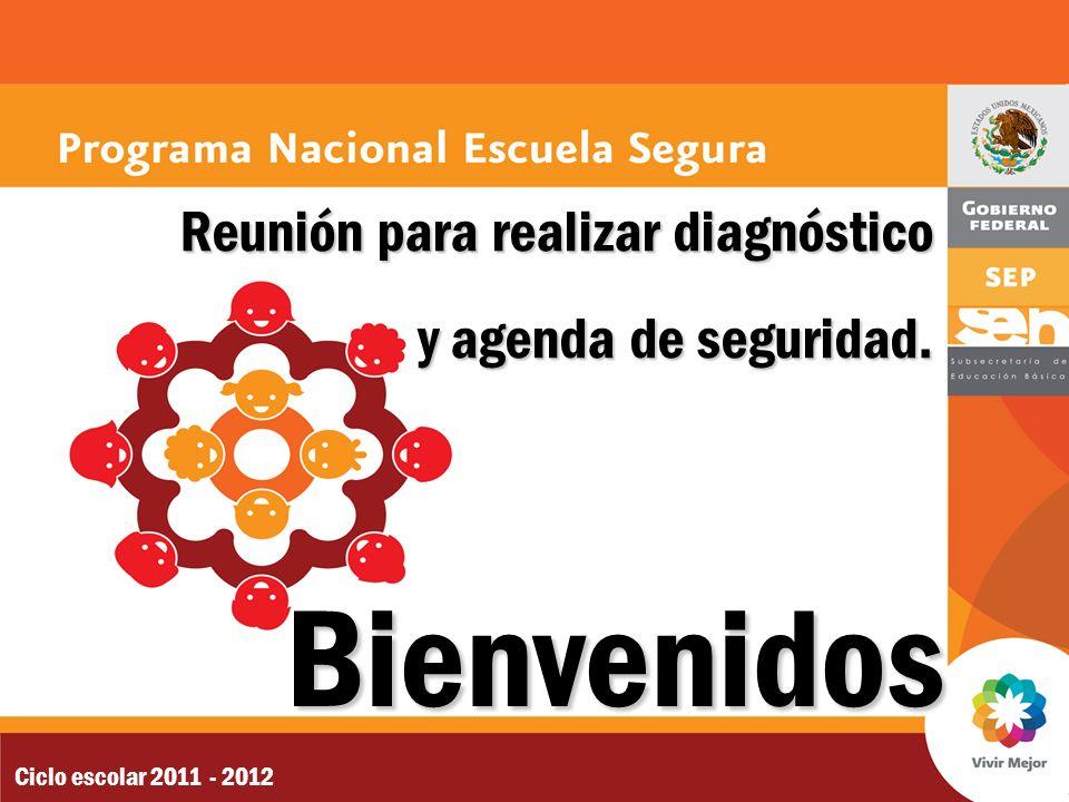 Reunión para realizar diagnóstico y agenda de seguridad. Ciclo escolar 2011 - 2012 Bienvenidos